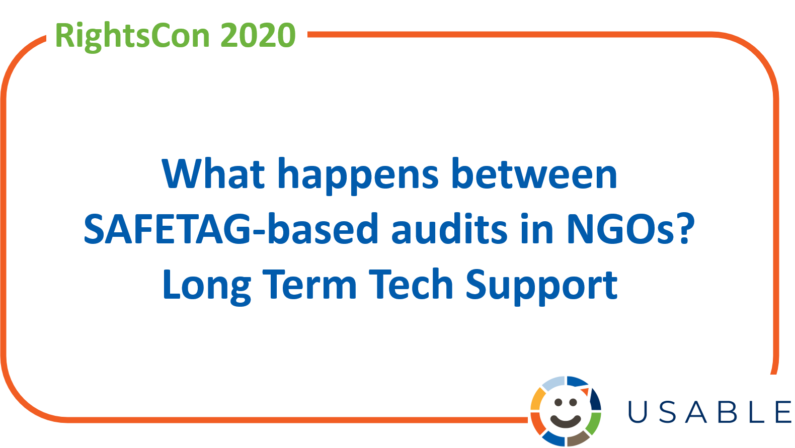 Image with USABLE logo and title What happens between SAFETAG-based audits in NGOs? Long term tech support