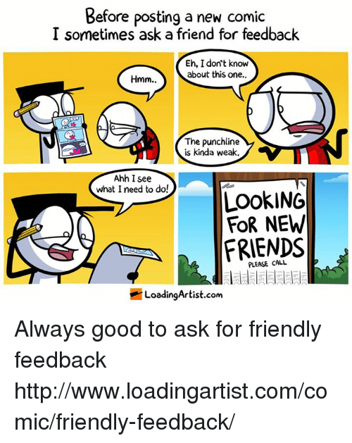 Image of comic that reads 'Before posting a new comic I sometimes ask a friend for feedback'