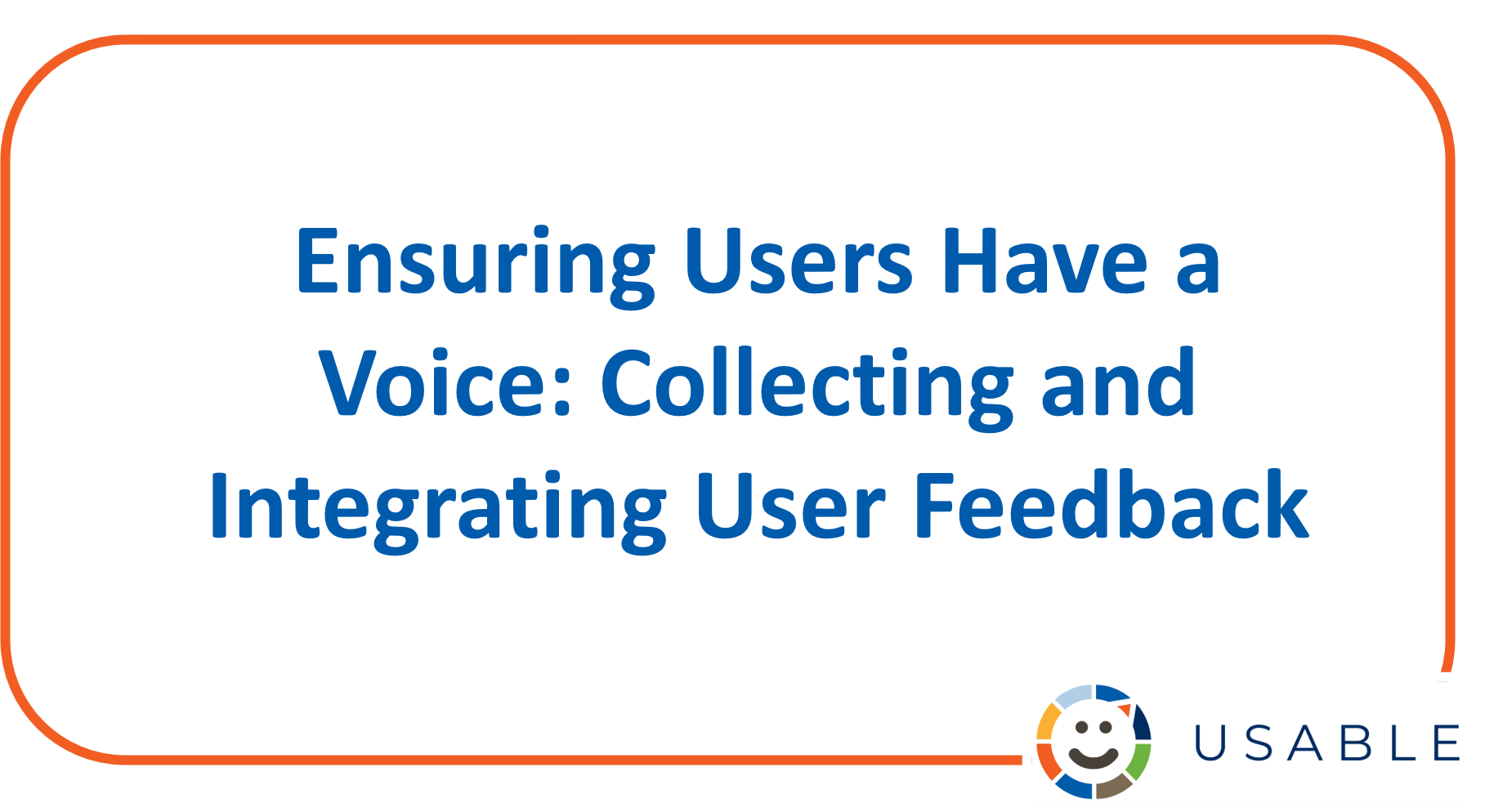 Image with title Ensuring Users Have a Voice: Collecting and Integrating User Feedback in text
